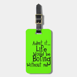 FUNNY SAYINGS ADMIT LIFE BORING WITHOUT ME COMMENT LUGGAGE TAG