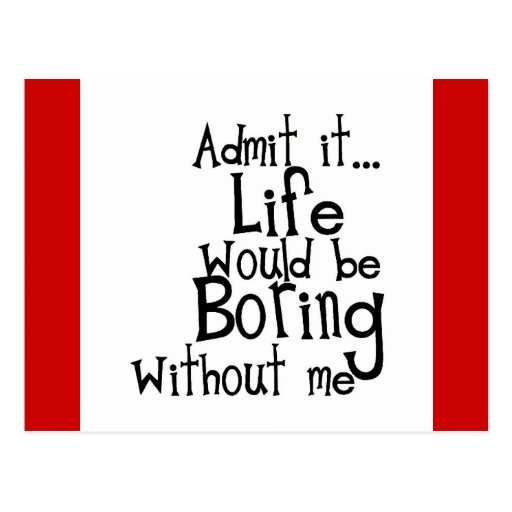 FUNNY SAYINGS ADMIT LIFE BORING WITHOUT ME COMMENT POSTCARDS