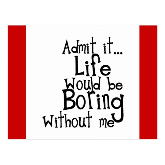 funny sayings admit life boring without me comment postcard zazzle