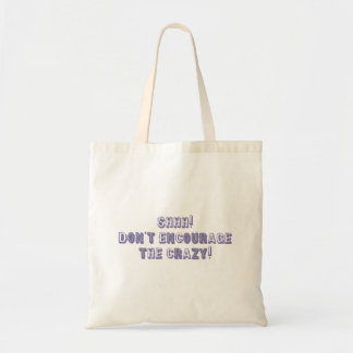 Funny Shhh! Don't Encourage the Crazy Budget Tote Bag