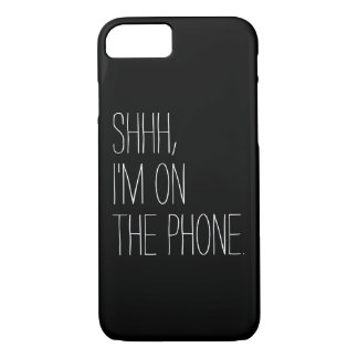 Funny Shhh, I'm on the phone quote hipster humor iPhone 7 Case