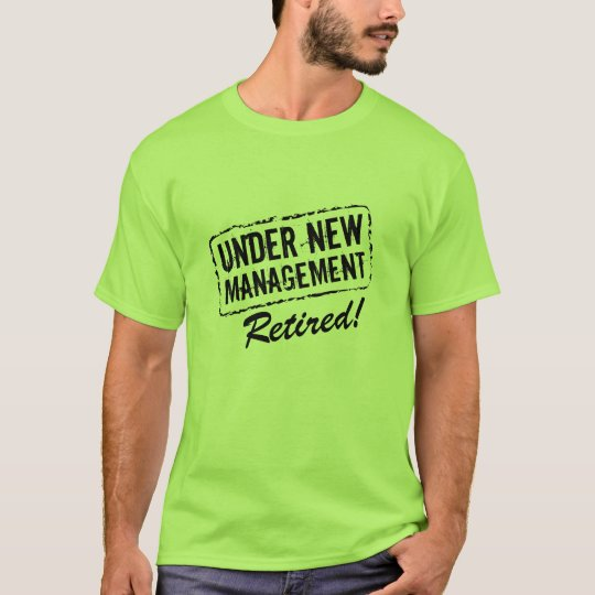 Funny shirt for retired man | Under new management