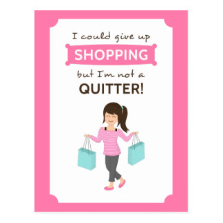 Funny Shopping Quote Not a Quitter For Her Postcard