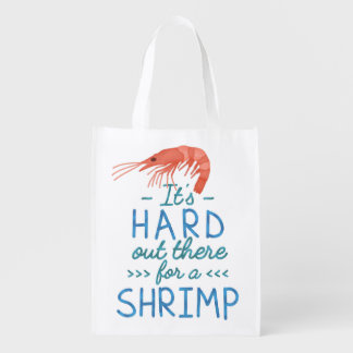 Funny Short People Hard Out There for a Shrimp Reusable Grocery Bag