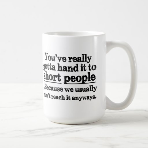 Funny Short People Quote Coffee Mug