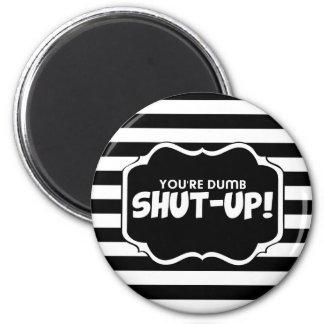 Funny, Shut up 6 Cm Round Magnet