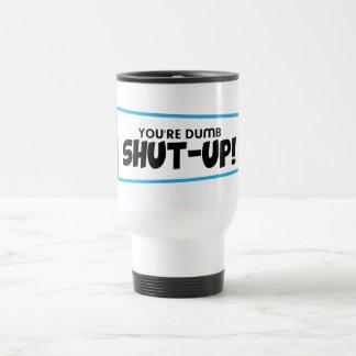 Funny, Shut up Stainless Steel Travel Mug
