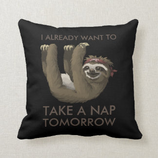 Funny sloth I already want to take a nap tomorrow Cushion