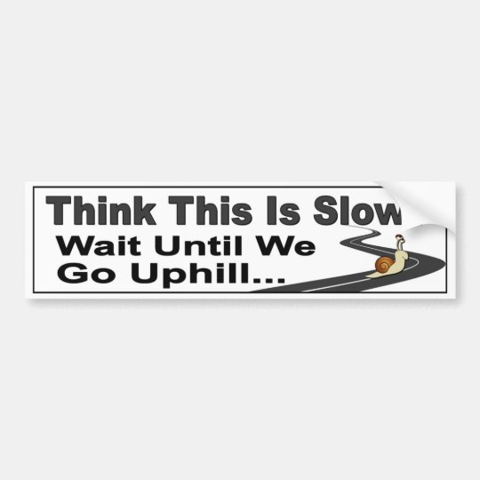Funny Slow Driver car decal. Think This Is Slow? Bumper Sticker