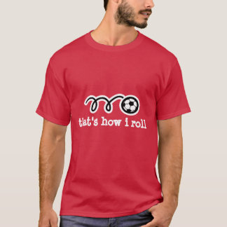 Funny soccer t-shirt | That's how i roll