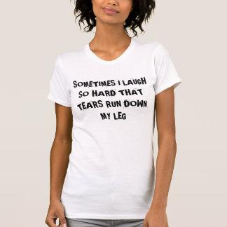 "Funny ""sometimes I laugh""...shirt T Shirt"