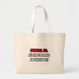 Funny Special Ed. Teacher Shirts and Gifts Large Tote Bag