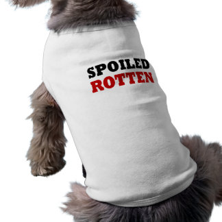 Funny Spoiled Rotten Dog T Shirt