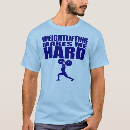 Funny Sport - Weight Lifting Makes Me Hard T-Shirt