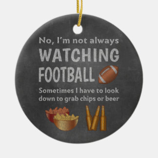 Funny Sports Fan Not Always Watching Football Round Ceramic Decoration