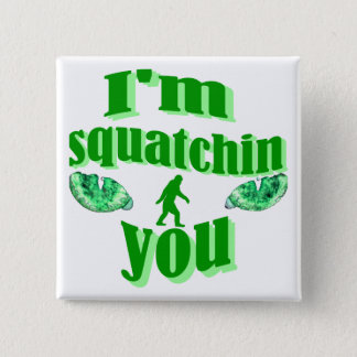 Funny squatching 15 cm square badge