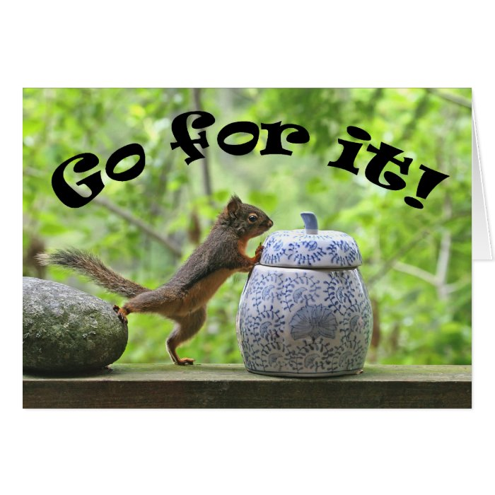 Funny Squirrel Picture ~ Go For It! Note Card