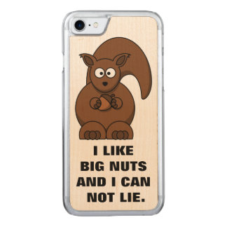 Funny Squirrel Quote: I like big nuts Carved iPhone 7 Case