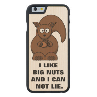 Funny Squirrel Quote: I like big nuts Carved® Maple iPhone 6 Slim Case