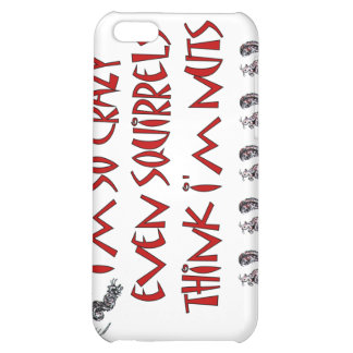 Funny Squirrels Think I'm Crazy iPhone 5C Cover