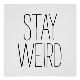 Funny stay weird inspirational trend hipster poster