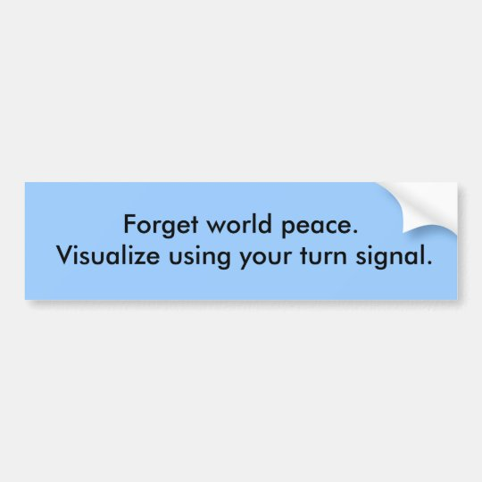 Funny sticker. Visualise using your turn signal Bumper Sticker