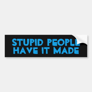 Funny Stupid People Have it Made Bumper Sticker