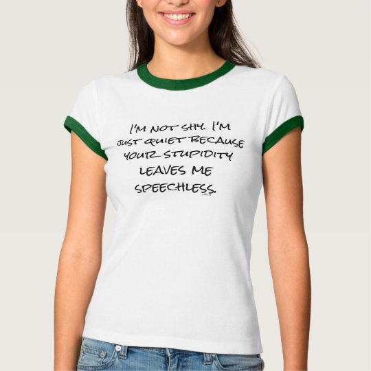 """Funny """"Stupidity Leaves Me Speechless"""" Introvert T-Shirt"""