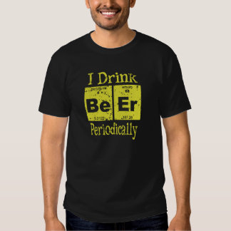 Funny T-Shirt: I Drink Beer Periodically Tee Shirt