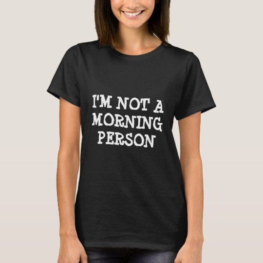 Funny t shirt | I'm not a morning