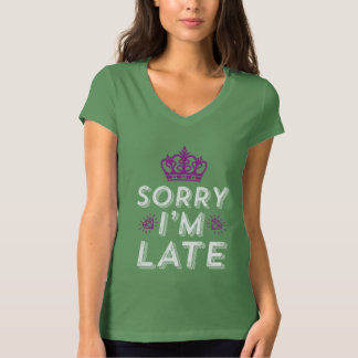 Funny T-shirt Sorry I'm Late