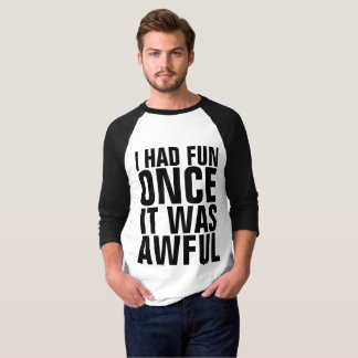 Funny t-shirts, I HAD FUN ONCE IT WAS AWFUL T-Shirt