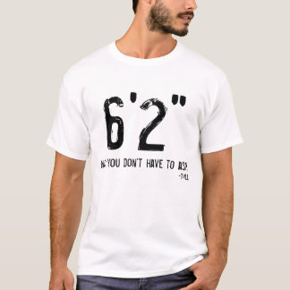 Funny Tall Person T-Shirt 6'2""