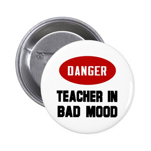 Funny Teacher in Bad Mood Pinback Button