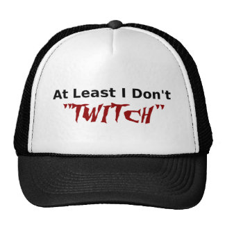 Funny Tee - At Least I Don't TWITCH Cap