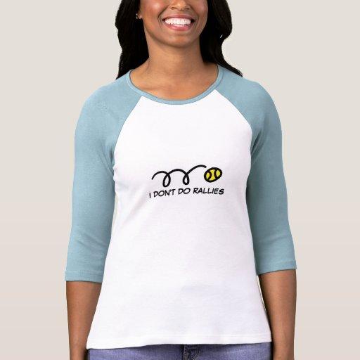 Funny tennis shirt for women | i don't do rallies t shirts
