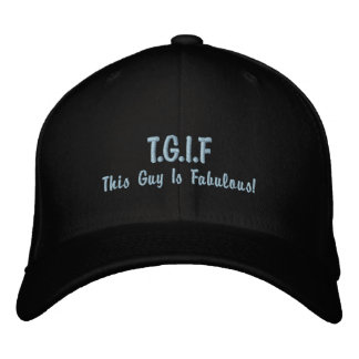 """Funny TGIF """"This guy is fabulous"""" mens Embroidered Hats"""