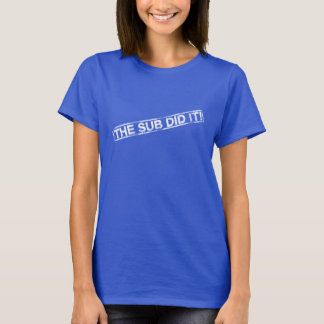 Funny The Sub Did It Shirt. T-Shirt