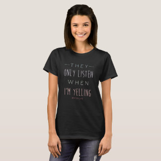 Funny They Only Listen When I'm Yelling # Momlife T-Shirt