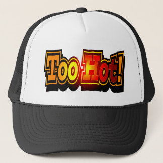 Funny Too Hot T-shirts Gifts Trucker Hat