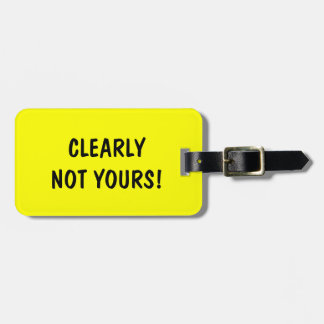 Funny travel luggage tag | Clearly not yours!