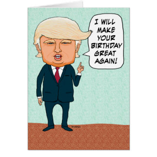 Funny Trump Make Your Birthday Great Again Greeting Card