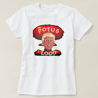 "Funny Trump ""POTUS Loco"" Mushroom Cloud T-Shirt"