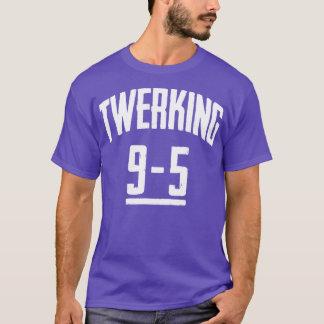Funny Twerking 9-5 Twerk Pop Dance Dancing T-Shirt
