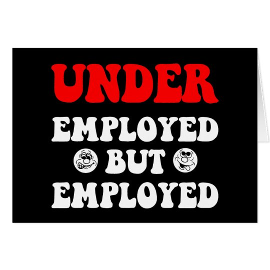 Funny underemployed card