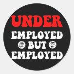 Funny underemployed round sticker
