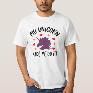 Funny Unicorn Made Me Do It T-Shirt