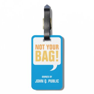 Funny Unique Not Your Bag Luggage Tag