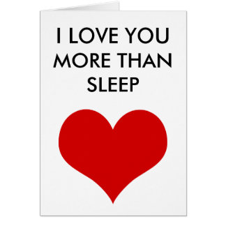 funny valentine's day I love you more than sleep Greeting Card
