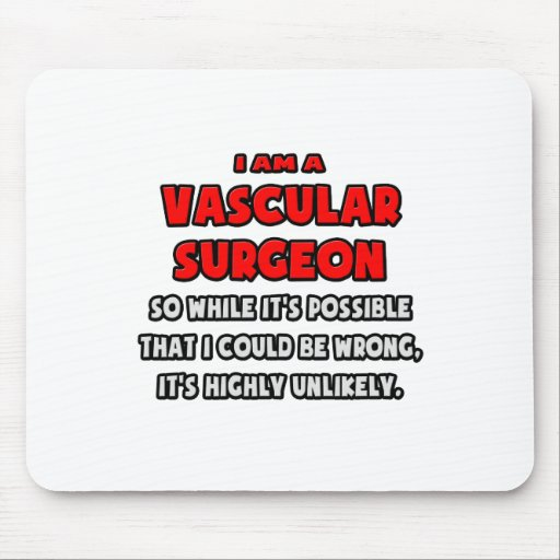 Funny Vascular Surgeon .. Highly Unlikely Mousepad